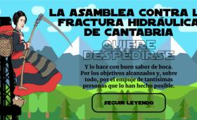 La Asamblea Contra la Fractura Hidráulica de Cantabria quiere despedirse.